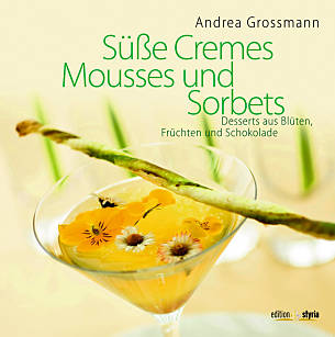 Andrea Grossmann: Süße Cremes, Mousses und Sorbets, Edition Styria